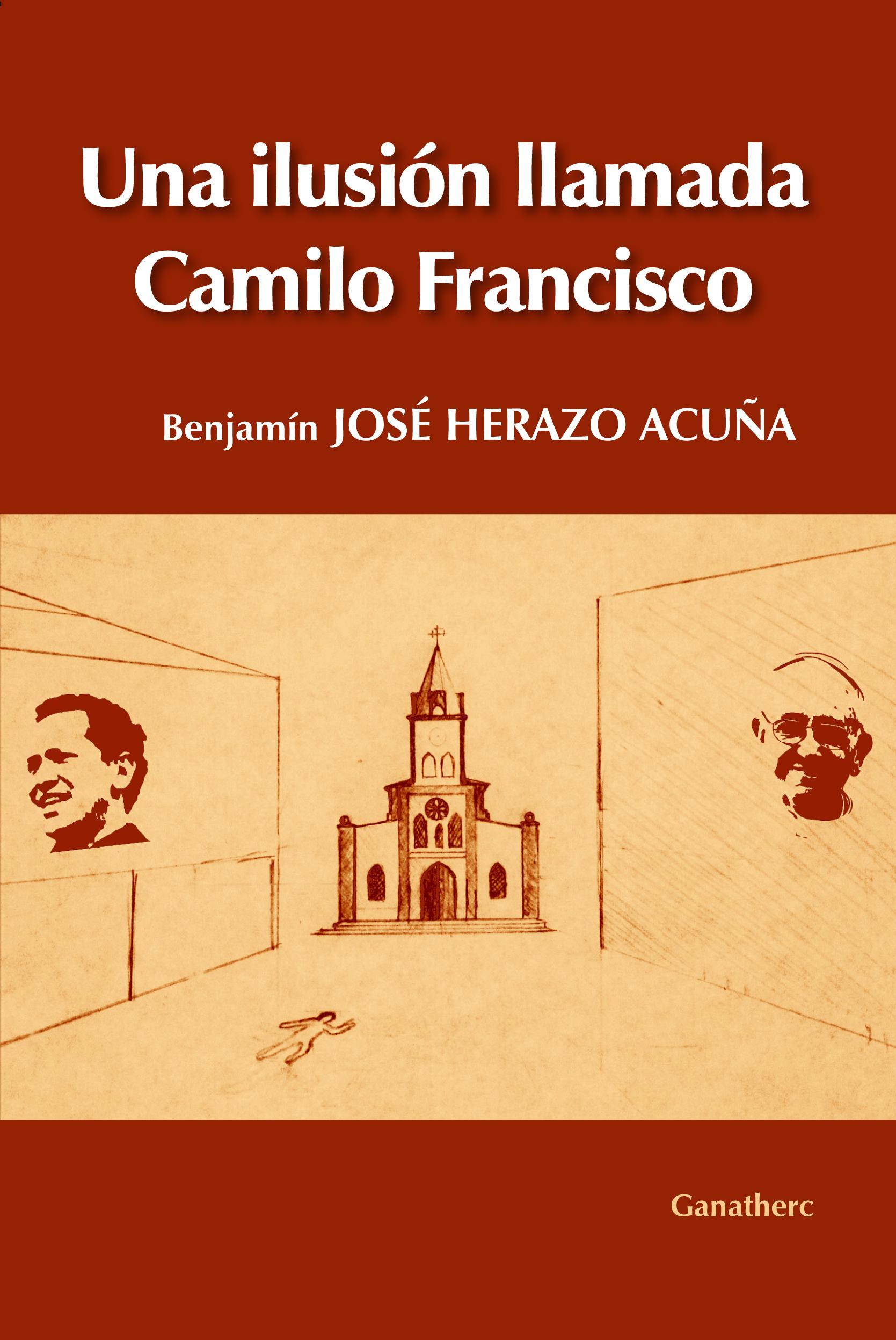 Una ilusión llamada Camilo Francisco es un libro escrito en homenaje a la memoria de sacerdote Camilo Torres Restrepo